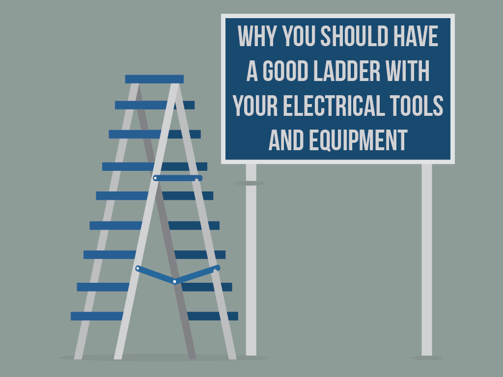 Why You Should Have A Good Ladder with Your Electrical Tools and Equipment