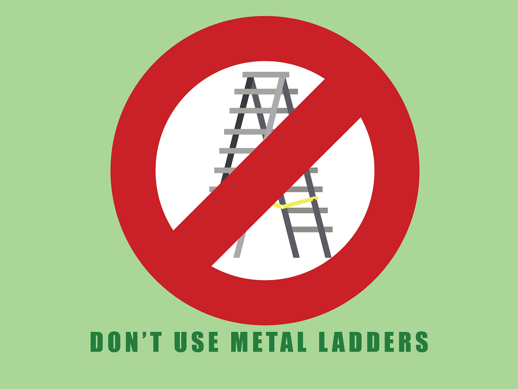 don't use metal ladders