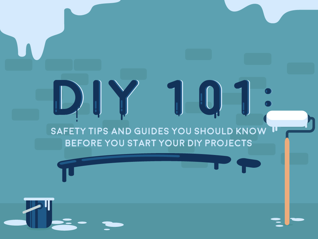DIY 101: Safety Tips and Guides You Should Know Before You Start Your DIY Projects