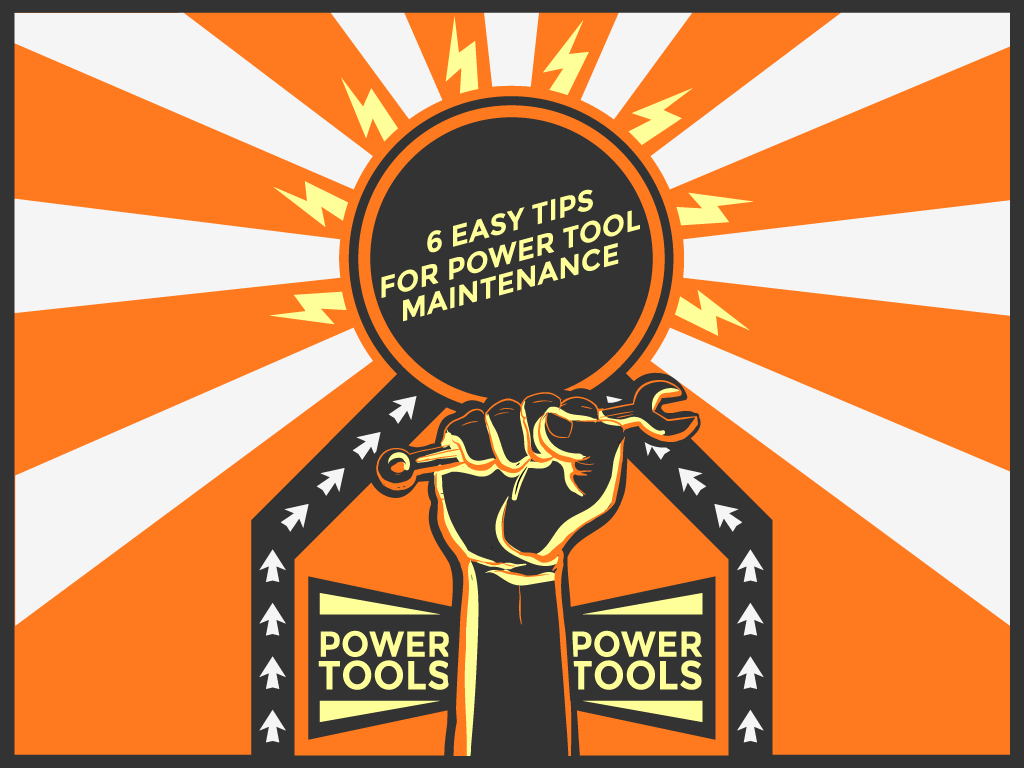 6 Easy Tips for Power Tool Maintenance